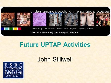 Future UPTAP Activities John Stillwell. Reporting Progress in 2007 Last year (2005- 06), projects reported in 2 six months blocks This year, one report.