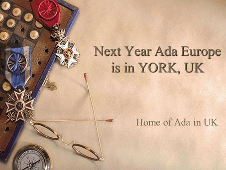 Next Year Ada Europe is in YORK, UK Home of Ada in UK.