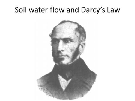 Soil water flow and Darcy's Law. Laminar flow in a tube Poiseuille's Law, ~1840: where: Q = volume of flow per unit time (m 3 s -1 ) r = radius of the.