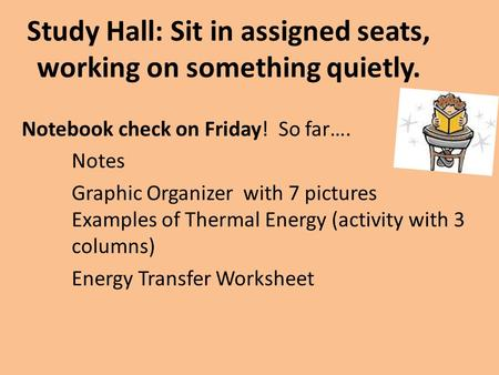 Study Hall: Sit in assigned seats, working on something quietly. Notebook check on Friday! So far…. Notes Graphic Organizer with 7 pictures Examples of.
