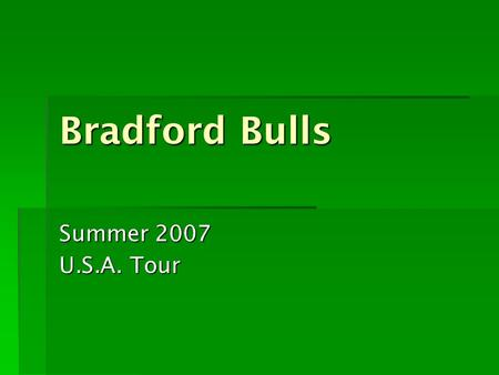 Bradford Bulls Summer 2007 U.S.A. Tour. Contents  When  Flight  Hotel Hotel  New York  Teams  New York Knights  Weather Weather  Costs.