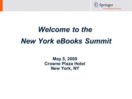 Welcome to the New York eBooks Summit May 5, 2009 Crowne Plaza Hotel New York, NY.