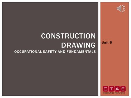Unit 5 CONSTRUCTION DRAWING OCCUPATIONAL SAFETY AND FUNDAMENTALS.