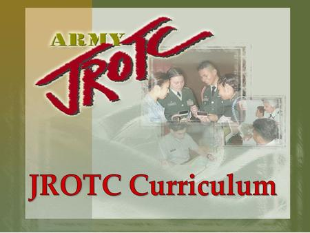 """Motivating young people to be better citizens"". JROTC Curriculum Seven Units of Instruction  Citizenship in Action  Leadership Theory and Application."