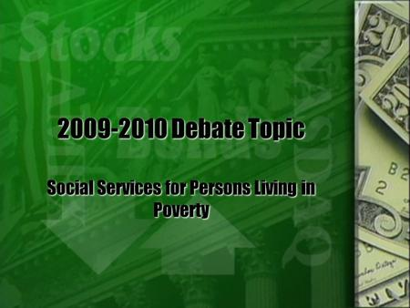 2009-2010 Debate Topic Social Services for Persons Living in Poverty.