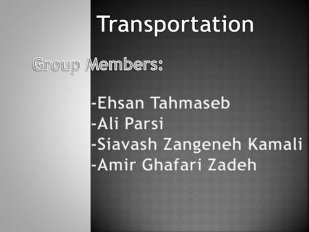  Transport or transportation is the movement of people and goods from one location to another.