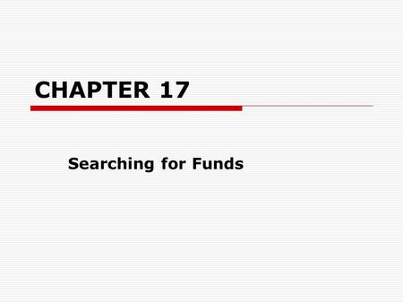 CHAPTER 17 Searching for Funds. MAJOR SOURCES OF PRIVATE FUNDING  Foundations www.fdncenter.org  Community Foundations CD-ROM  Independent Foundations.