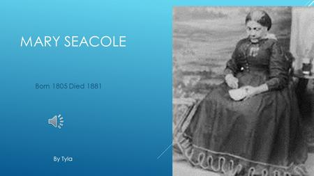Mary Seacole Born 1805 Died 1881 By Tyla.