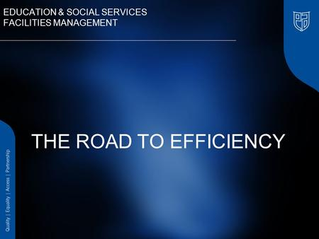 EDUCATION & SOCIAL SERVICES FACILITIES MANAGEMENT THE ROAD TO EFFICIENCY.