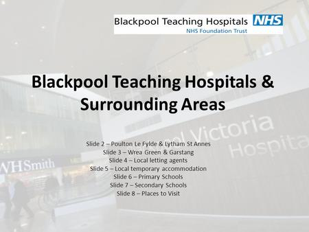 Blackpool Teaching Hospitals & Surrounding Areas Slide 2 – Poulton Le Fylde & Lytham St Annes Slide 3 – Wrea Green & Garstang Slide 4 – Local letting agents.