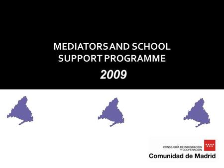 MEDIATORS AND SCHOOL SUPPORT PROGRAMME Madrid 25 de marzo de 2009 2009.