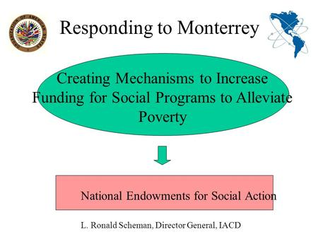 Responding to Monterrey Creating Mechanisms to Increase Funding for Social Programs to Alleviate Poverty National Endowments for Social Action L. Ronald.