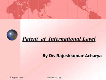 21th August, 2004MarkPatent.Org1 Patent at International Level By Dr. Rajeshkumar Acharya.