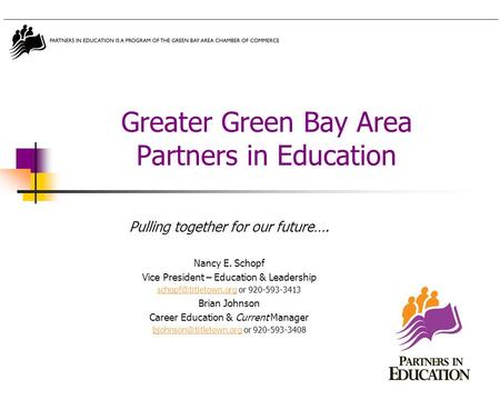 Greater Green Bay Area Partners in Education Pulling together for our future…. Nancy E. Schopf Vice President – Education & Leadership