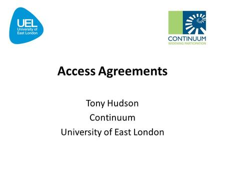 Access Agreements Tony Hudson Continuum University of East London.