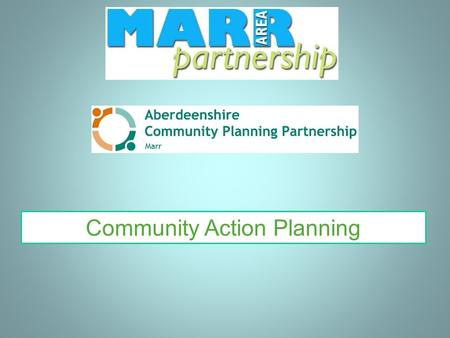 Community Action Planning. What is a Community Action Plan? An assessment undertaken by a community to reflect the needs and aspirations of local people.