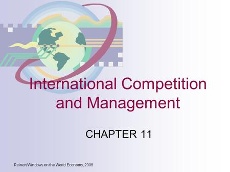 Reinert/Windows on the World Economy, 2005 International Competition and Management CHAPTER 11.