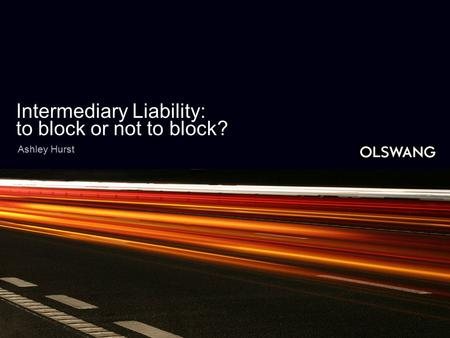 Intermediary Liability: to block or not to block? Ashley Hurst.