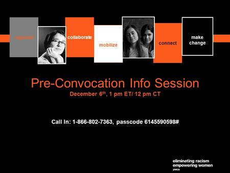 1 Pre-Convocation Info Session December 6 th, 1 pm ET/ 12 pm CT Call In: 1-866-802-7363, passcode 6145590598# organizecollaborate mobilize connect make.