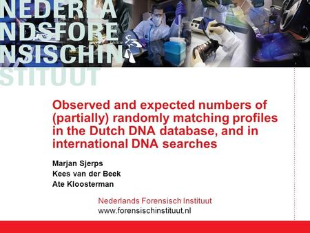 Nederlands Forensisch Instituut www.forensischinstituut.nl Observed and expected numbers of (partially) randomly matching profiles in the Dutch DNA database,