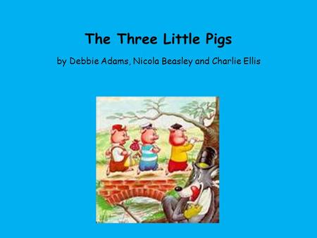 Once upon a time, there were three little pigs and a big bad wolf.