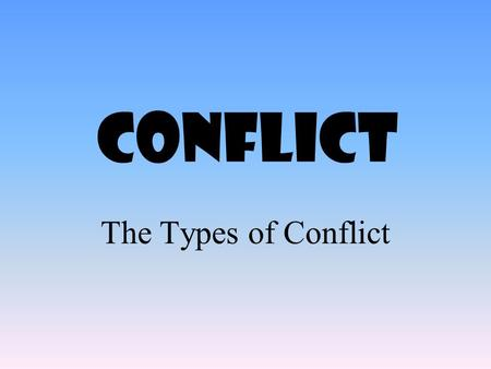 Conflict The Types of Conflict. LITERARY ELEMENTS Key Learning: Writers use the elements of fiction- plot, conflict, flashback, foreshadowing, setting,