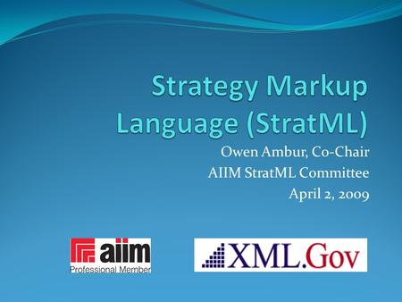 Owen Ambur, Co-Chair AIIM StratML Committee April 2, 2009.