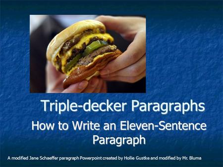 Triple-decker Paragraphs How to Write an Eleven-Sentence Paragraph A modified Jane Schaeffer paragraph Powerpoint created by Hollie Gustke and modified.