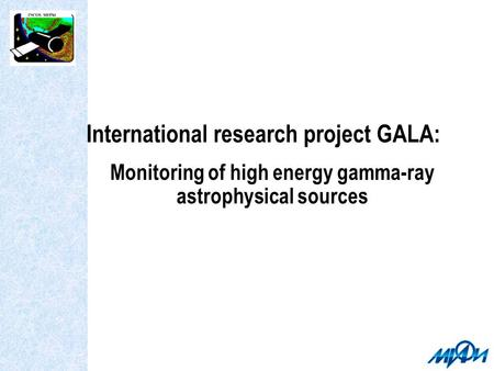International research project GALA: Monitoring of high energy gamma-ray astrophysical sources.