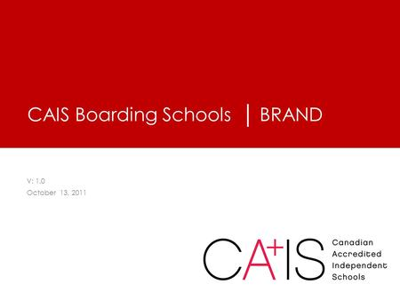 CAIS Boarding Schools │ BRAND V: 1.0 October 13, 2011.