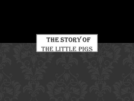 The little pigs Once upon a time there were three little pigs. One pig built a house of straw while the second pig built his house with sticks.