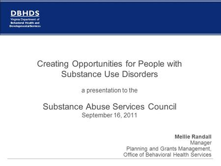 D B H D S Virginia Department of Behavioral Health and Developmental Services Creating Opportunities for People with Substance Use Disorders a presentation.