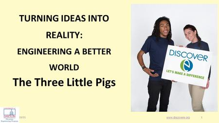 1/19/151 1 The Three Little Pigs www.discovere.org TURNING IDEAS INTO REALITY: ENGINEERING A BETTER WORLD.