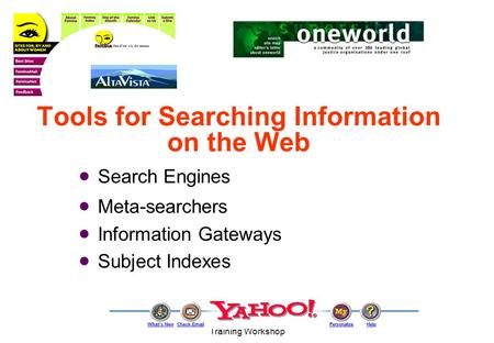 1999 Asian Women's Network Training Workshop Tools for Searching Information on the Web  Search Engines  Meta-searchers  Information Gateways  Subject.