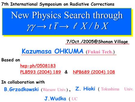 New Physics Search through  → t t → l X / b X Kazumasa OHKUMA (Fukui Tech.) Village hep-ph/0508183 7th International Symposium on.