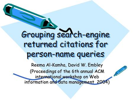 Grouping search-engine returned citations for person-name queries Reema Al-Kamha, David W. Embley (Proceedings of the 6th annual ACM international workshop.