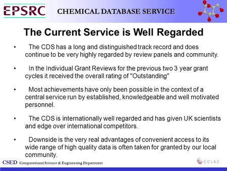 CSED Computational Science & Engineering Department CHEMICAL DATABASE SERVICE The Current Service is Well Regarded The CDS has a long and distinguished.