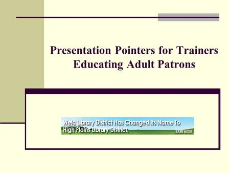 Presentation Pointers for Trainers Educating Adult Patrons.