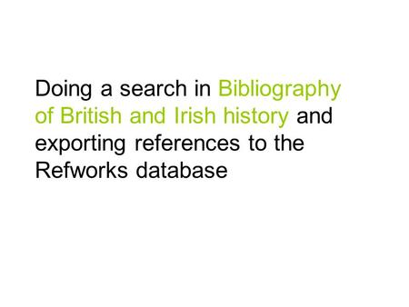 Doing a search in Bibliography of British and Irish history and exporting references to the Refworks database.