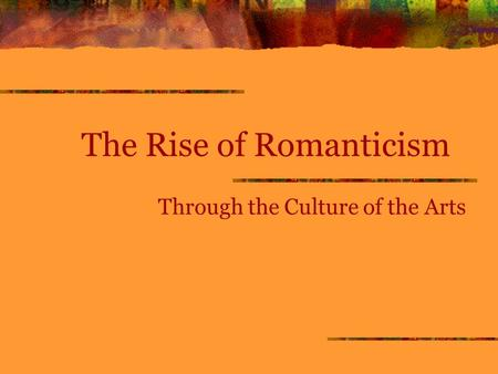 The Rise of Romanticism Through the Culture of the Arts.
