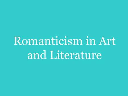 Romanticism in Art and Literature. Romanticism is defined as: An artistic and intellectual movement originating in Europe. Late 18th century A reaction.