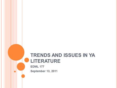 TRENDS AND ISSUES IN YA LITERATURE EDML 177 September 13, 2011.