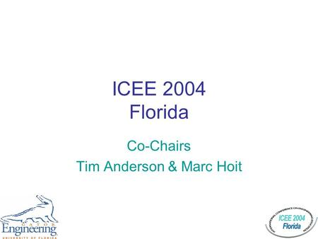 ICEE 2004 Florida Co-Chairs Tim Anderson & Marc Hoit.