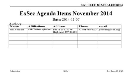 Submission doc.: IEEE 802-EC-14/0080r4 Jon Rosdahl, CSRSlide 1 ExSec Agenda Items November 2014 Date: 2014-11-07 Authors: