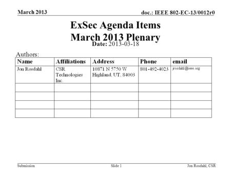 Submission doc.: IEEE 802-EC-13/0012r0 March 2013 Jon Rosdahl, CSRSlide 1 ExSec Agenda Items March 2013 Plenary Date: 2013-03-18 Authors: