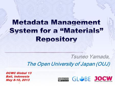 Tsuneo Yamada, The Open University of Japan (OUJ) 1 OCWC Global 13 Bali, Indonesia May 8-10, 2013.