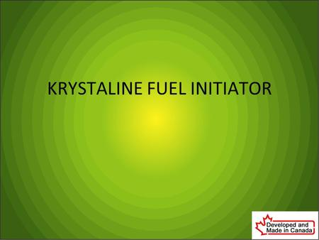 KRYSTALINE FUEL INITIATOR. WHAT IS KRYSTALINE? Krystaline Fuel Initiator (KFI) works on energetic principles, not chemicals. Adding KFI to your oil and.