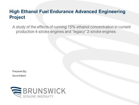 High Ethanol Fuel Endurance Advanced Engineering Project A study of the effects of running 15% ethanol concentration in current production 4-stroke engines.