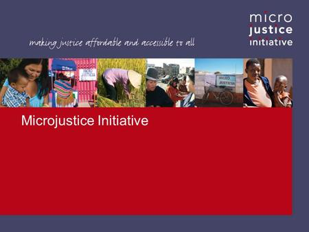Microjustice Initiative. Focus on most urgent justiciable problems Access to justice for people and small business owners with issues in areas of: Identity.