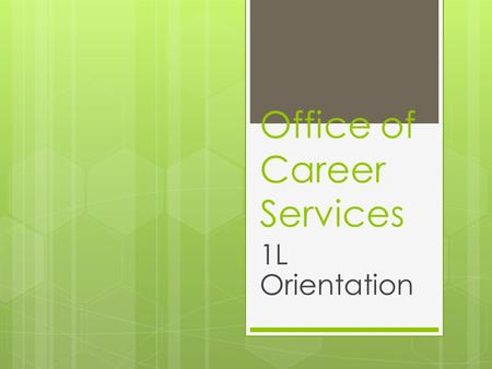 Office of Career Services 1L Orientation. Where & When  Office Hours: M, T, Th, F: 9:00-5:00; Wednesdays 8:30 – 7:00 p.m. Additional evening hours by.